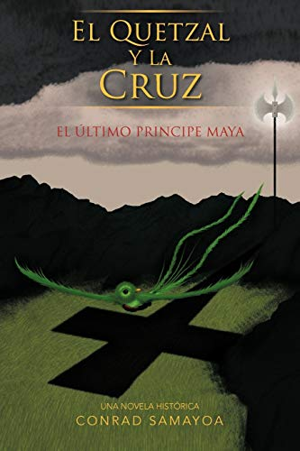 9781463331573: El Quetzal y La Cruz: El Último Principe Maya (Spanish Edition)