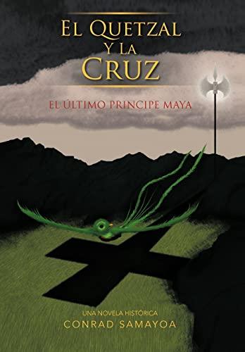 9781463331580: El Quetzal y La Cruz: El Ltimo Principe Maya (Spanish Edition)