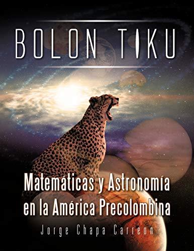 9781463331856: Bolon Tiku: Matematicas y Astronomia En La America Precolombina