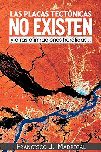 Las Placas Tectonicas No Existen: Y Otras: Francisco J Madrigal