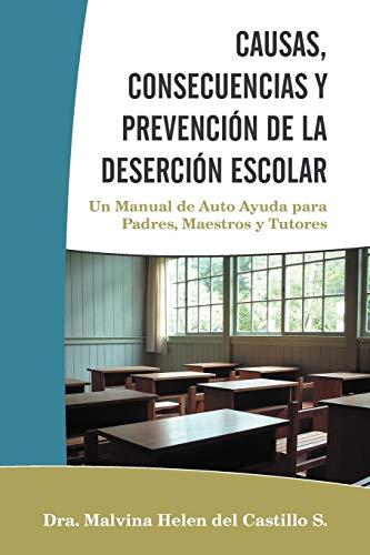 9781463332525: CAUSAS, CONSECUENCIAS Y PREVENCIÓN DE LA DESERCIÓN ESCOLAR: Un Manual de Auto Ayuda para Padres, Maestros y Tutores