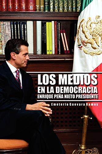 9781463335694: Los Medios En La Democracia Enrique Peña Nieto Presidente (Spanish Edition)
