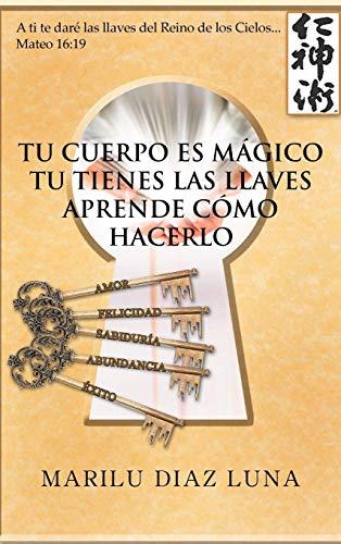 9781463335885: Tu Cuerpo Es Magico: Tu Tienes Las Llaves Aprende Como Hacerlo (Spanish Edition)