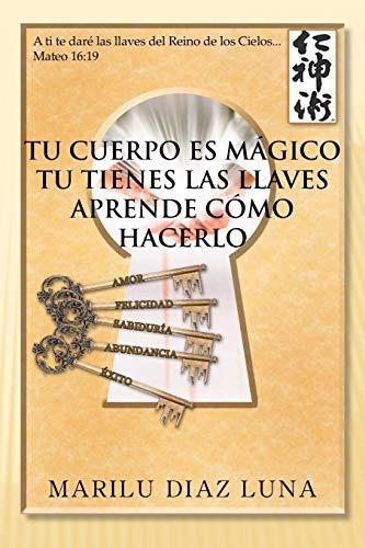 9781463335908: Tu Cuerpo Es Mágico Tu Tienes Las Llaves Aprende Cómo Hacerlo (Spanish Edition)