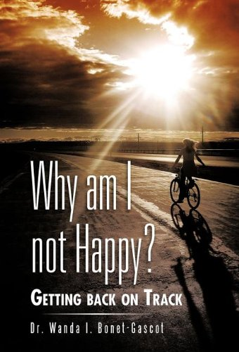 Why Am I Not Happy?: Getting Back on Track: Dr. Wanda I. Bonet-Gascot