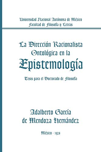 La Direccià n Racionalista Ontolà gica En La Epistemolog: Adalberto GarcÃa De Mendoza...