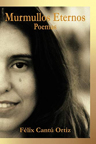 Murmullos Eternos: Poemas: Felix Cantu Ortiz
