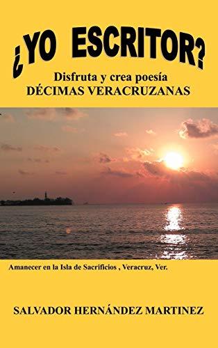 Yo Escritor?: Disfruta y Crea Poesia Decimas Veracruzanas: Salvador Hernandez Martinez