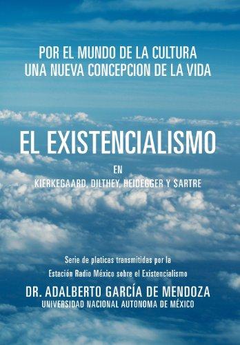 9781463339531: El Existencialismo En Kierkegaard, Dilthey, Heidegger y Sartre