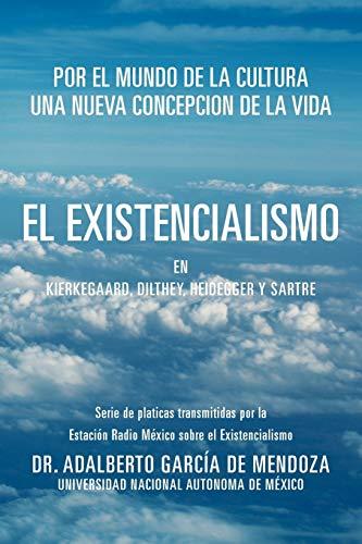 9781463339555: El Existencialismo en Kierkegaard, Dilthey, Heidegger y Sartre