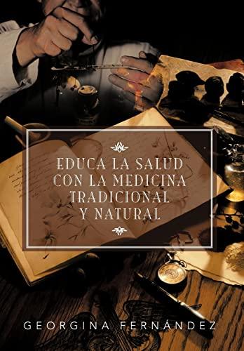 Educa La Salud Con La Medicina Tradicional y Natural (Spanish Edition): Fern Ndez, Georgina, ...