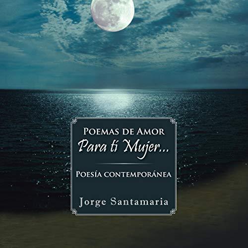 Poemas de amor Para ti mujer.: Poesia