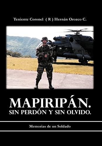 Mapirip N. Sin Perd N y Sin Olvido.: Memorias de Un Soldado: Teniente Coronel C