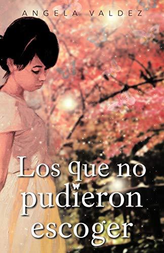 Los Que no Pudieron Escoger (Spanish Edition): Angela Valdez