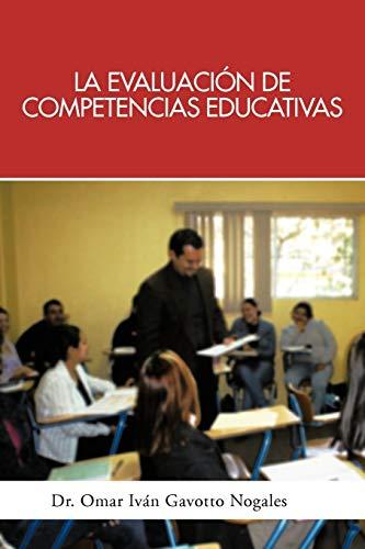 9781463340865: La Evaluacion de Competencias Educativas: Una Aplicacion de La Teoria Holistica de La Docencia Para Evaluar Competencias Desarrolladas a Traves de Pro