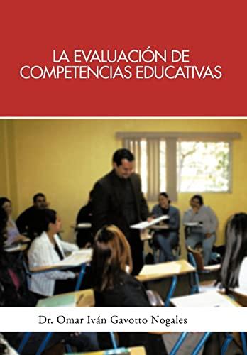 9781463340872: La Evaluacion de Competencias Educativas: Una Aplicacion de La Teoria Holistica de La Docencia Para Evaluar Competencias Desarrolladas a Traves de Pro