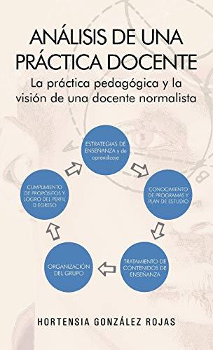 9781463342319: Análisis de una práctica docente: La práctica pedagógica y la visión de una docente normalista (Spanish Edition)