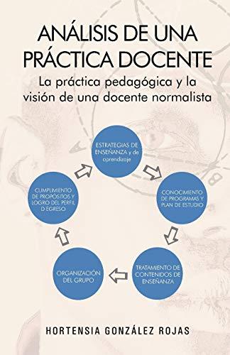 9781463342326: Análisis de una Práctica Docente: La práctica pedagógica y la visión de una docente normalista (Spanish Edition)