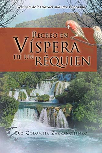 9781463342920: Recreo en Víspera de un Réquien: Vertiente de los ríos del Atlántico Chocoano (Spanish Edition)