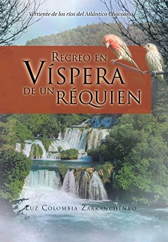 9781463342944: Recreo En Vispera de Un Requien: Vertiente de Los Rios del Atlantico Chocoano (Spanish Edition)