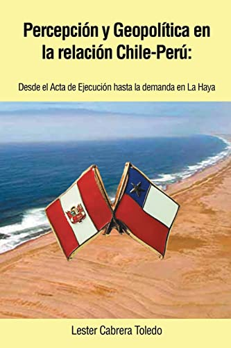 Percepcion y Geopolitica En La Relacion Chile-Peru: Lester Cabrera Toledo