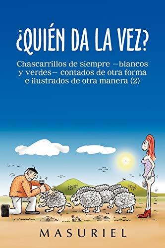 9781463343361: ¿Quién da la vez?: Chascarrillos de siempre - blancos y verdes- contados de otra forma e ilustrados de otra manera (2) (Spanish Edition)