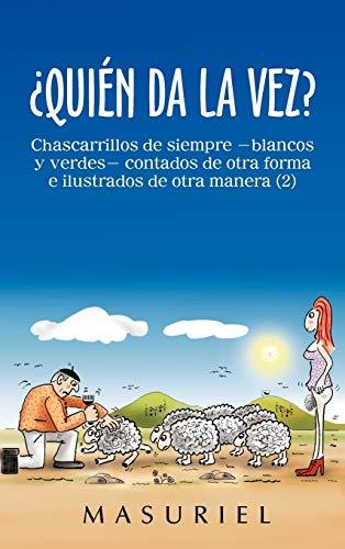 9781463343378: ¿Quién da la vez?: Chascarrillos de siempre -blancos y verdes- contados de otra forma e ilustrados de otra manera (2) (Spanish Edition)