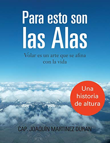 Para Esto Son Las Alas: Volar es un Arte Que se Afina con la Vida (Spanish Edition): JoaquÃn ...