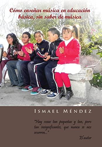 9781463343873: Como Ensenar Musica En Educacion Basica, Sin Saber de Musica: Hay Cosas Tan Pequenas y Tan, Pero Tan Insignificantes, Que Nunca Se Nos Ocurren (Spanish Edition)