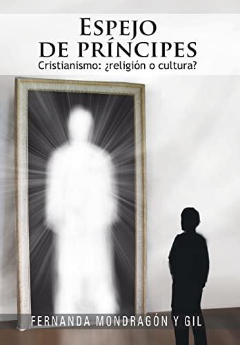 Espejo de PR Ncipes: Cristianismo: Religi N O Cultura?: Fernanda Mondragà n Y Gil