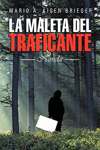 La Maleta del Traficante: Novela: Mario A Kisen