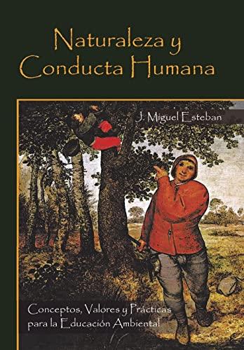 Naturaleza y Conducta Humana: Conceptos, Valores y Practicas Para La Educacion Ambiental: J. Miguel...