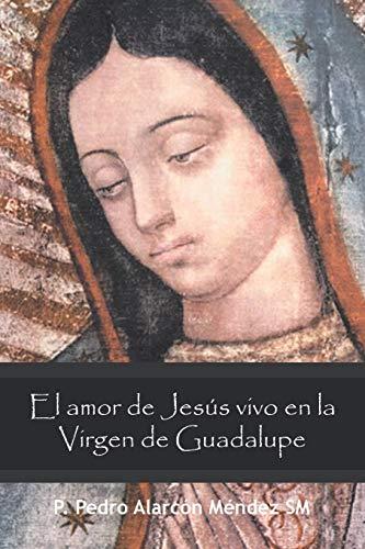 9781463346027: El Amor de Jesús Vivo en la Virgen de Guadalupe (Spanish Edition)