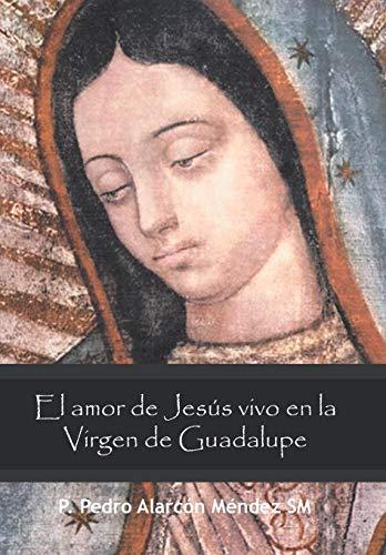 9781463346034: El Amor de Jesus Vivo En La Virgen de Guadalupe (Spanish Edition)