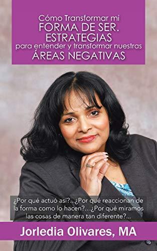 9781463346591: Cómo Transformar mi Forma de Ser: Estrategias para Entender y Transformar Nuestras Areas Negativas (Spanish Edition)