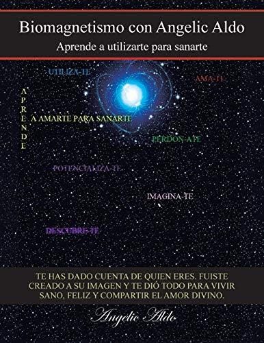 9781463347017: Biomagnetismo Con Angelic Aldo: Aprende a Utilizarte Para Sanarte