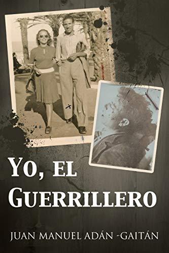 Yo, El Guerrillero (Paperback): Juan Manuel Adan