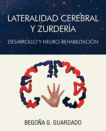 Lateralidad Cerebral Y Zurderia: Desarrollo Y Neuro-rehabilitacion: Begona Gomez Guardado