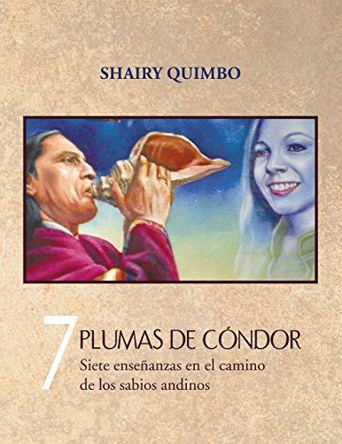 9781463349226: 7 Plumas de Cóndor: Siete Enseñanzas en el Camino de los Sabios Andinos (Spanish Edition)