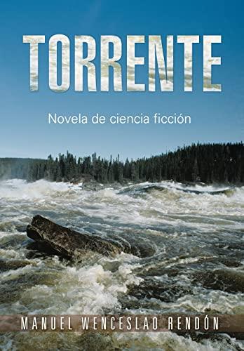 Torrente: Novela de Ciencia Ficcion: Manuel Wenceslao RendÃ