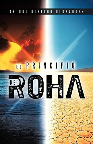 El Principio de Roha (Paperback): Arturo Robledo Hernández