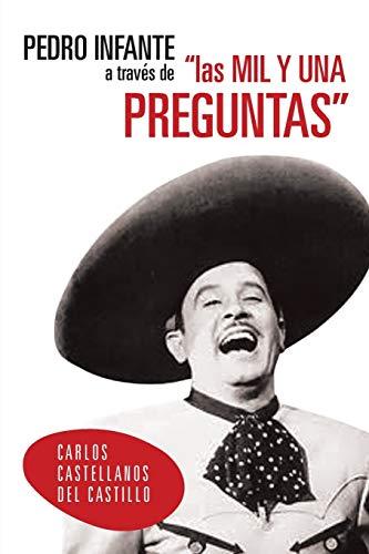 """Pedro Infante A Través De """"Las Mil Y Una Preguntas"""" (Spanish Edition): Carlos Castellanos ..."""