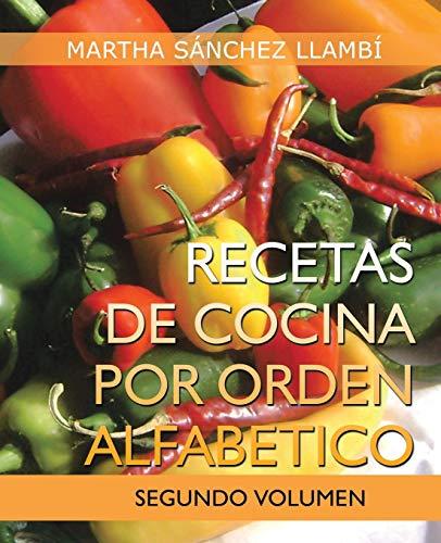 Recetas de Cocina Por Orden Alfabetico: Segundo Volumen: Martha Sánchez Llamb
