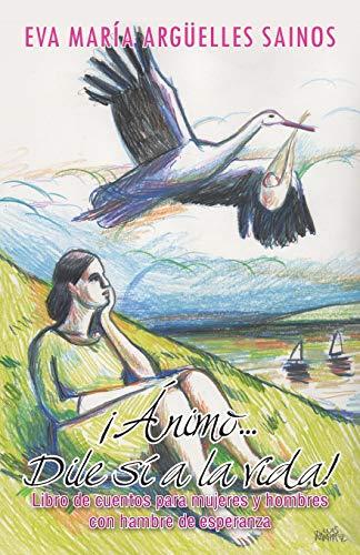 9781463350567: ¡Ánimo . . . Dile sí a la vida!: Libro de cuentos para mujeres y hombres con hambre de esperanza (Spanish Edition)