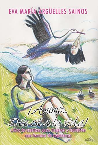 9781463350574: Animo...Dile Si a la Vida!: Libro de Cuentos Para Mujeres y Hombres Con Hambre de Esperanza (Spanish Edition)
