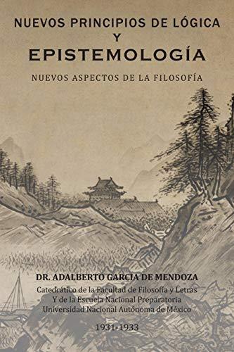 Nuevos Principios de Logica y Epistemologia: Nuevos: Adalberto García de
