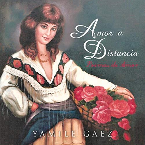 Amor a Distancia: Poemas de Amor (Spanish Edition): Yamile Gaez