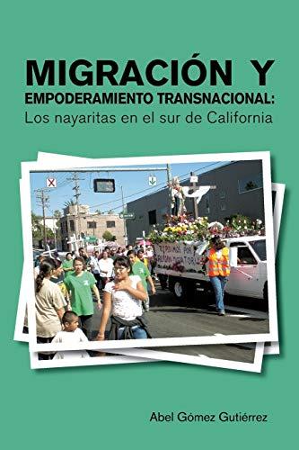 Migracion y Empoderamiento Transnacional: Los Nayaritas En: Abel Gomez Gutierrez
