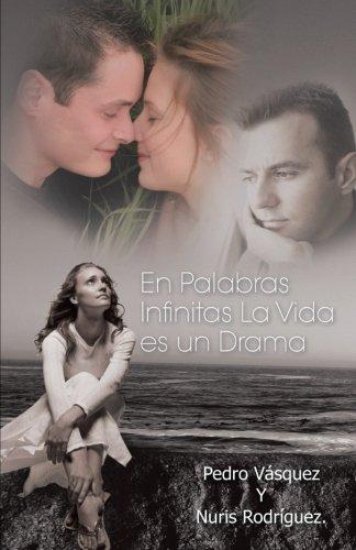 En Palabras Infinitas La Vida es un Drama. (Spanish Edition): V?squez, Pedro