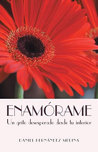 9781463354701: Enamórame: Un Grito Desesperado Desde tu Interior (Spanish Edition)